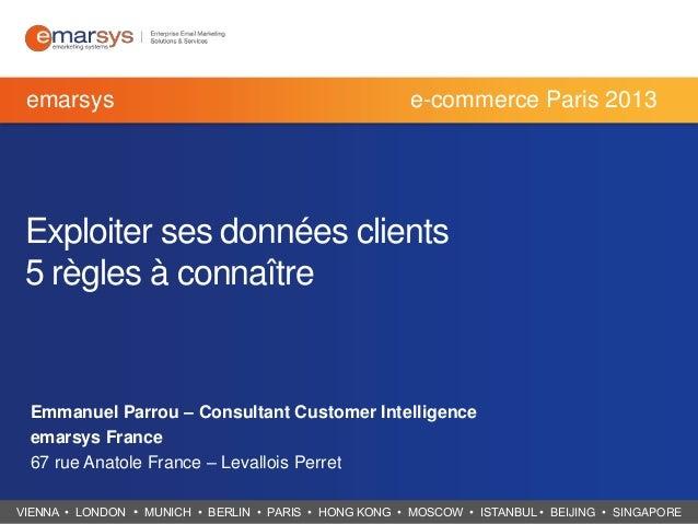 emarsys  e-commerce Paris 2013  Exploiter ses données clients 5 règles à connaître  Emmanuel Parrou – Consultant Customer ...