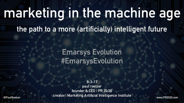 marketing in the machine age the path to a more (artificially) intelligent future 8-3-17 paul roetzer founder & CEO | PR 2...