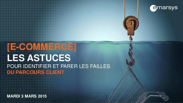 [E-COMMERCE] LES ASTUCES POUR IDENTIFIER ET PARER LES FAILLES DU PARCOURS CLIENT MARDI 3 MARS 2015