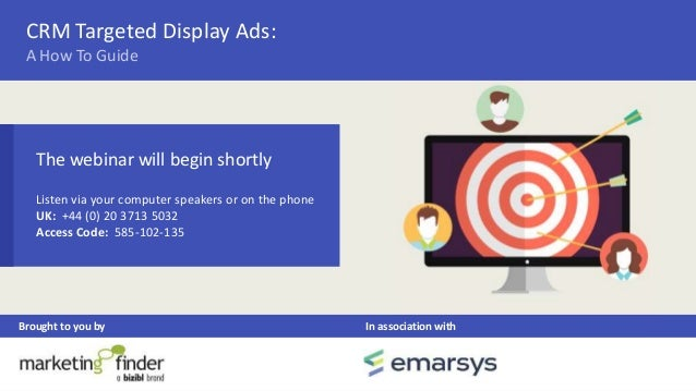CRM Targeted Display Ads: Brought to you by In association with A How To Guide The webinar will begin shortly Listen via y...