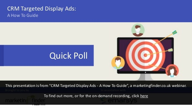 """Quick Poll Brought to you by In association with CRM Targeted Display Ads: A How To Guide This presentation is from """"CRM T..."""