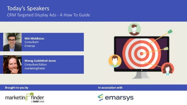 Today's Speakers CRM Targeted Display Ads - A How To Guide Brought to you by In association with Morag Cuddeford-Jones Con...
