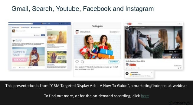 """Gmail, Search, Youtube, Facebook and Instagram This presentation is from """"CRM Targeted Display Ads - A How To Guide"""", a ma..."""