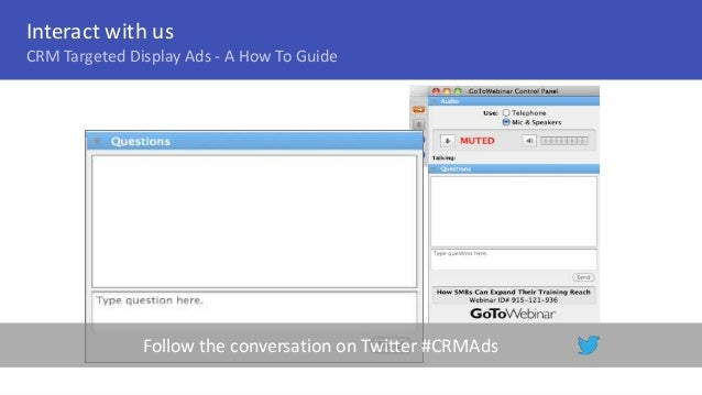 Follow the conversation on Twitter #CRMAds Interact with us CRM Targeted Display Ads - A How To Guide