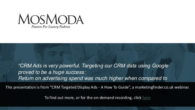 """""""CRM Ads is very powerful. Targeting our CRM data using Google proved to be a huge success: Return on advertising spend wa..."""