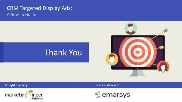 Thank You Brought to you by In association with CRM Targeted Display Ads: A How To Guide