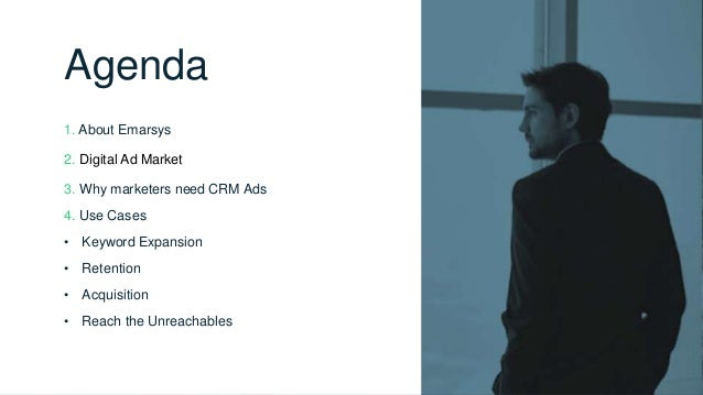 Agenda 1. About Emarsys 2. Digital Ad Market 3. Why marketers need CRM Ads 4. Use Cases • Keyword Expansion • Retention • ...