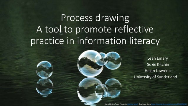 Process drawing A tool to promote reflective practice in information literacy Leah Emary Suzie Kitchin Helen Lawrence Univ...