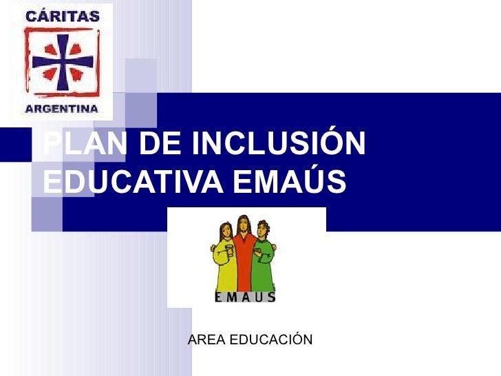 PLAN DE INCLUSIÓNEDUCATIVA EMAÚS       AREA EDUCACIÓN