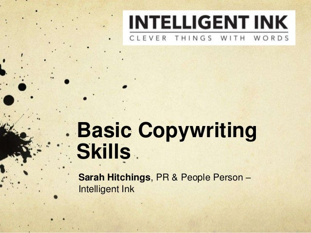 Basic CopywritingSkillsSarah Hitchings, PR & People Person –Intelligent Ink