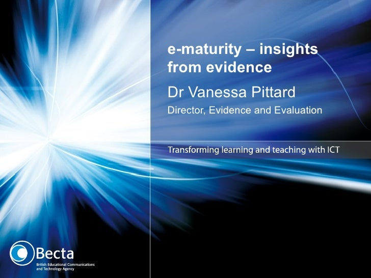 e-maturity – insights from evidence Dr Vanessa Pittard Director, Evidence and Evaluation