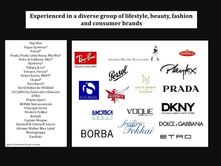 Experienced in a diverse group of lifestyle, beauty, fashion and consumer brands<br />Ray-Ban<br />Vogue Eyewear*<br />Per...