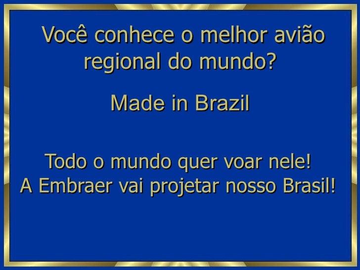 Você conhece o melhor avião regional do mundo? Todo o mundo quer voar nele! A Embraer vai projetar nosso Brasil! Made in B...