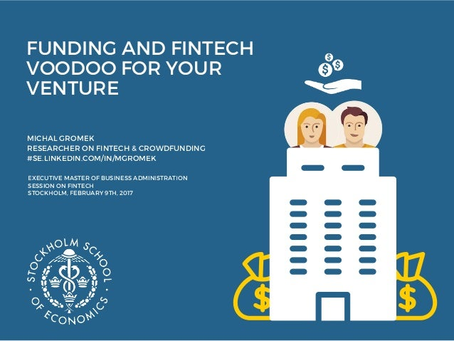 FUNDING AND FINTECH VOODOO FOR YOUR VENTURE MICHAL GROMEK RESEARCHER ON FINTECH & CROWDFUNDING #SE.LINKEDIN.COM/IN/MGROMEK...