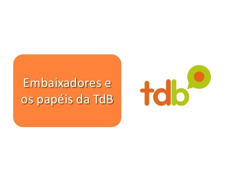 Embaixadores eos papéis da TdB