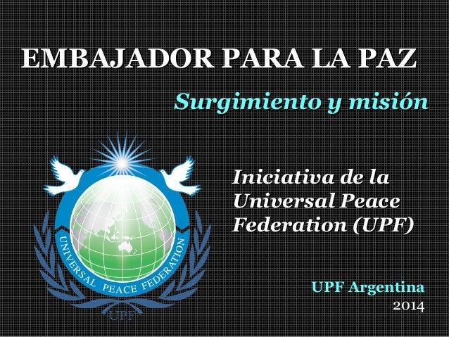 EMBAJADOR PARA LA PAZEMBAJADOR PARA LA PAZ Surgimiento y misiónSurgimiento y misión Iniciativa de laIniciativa de la Unive...