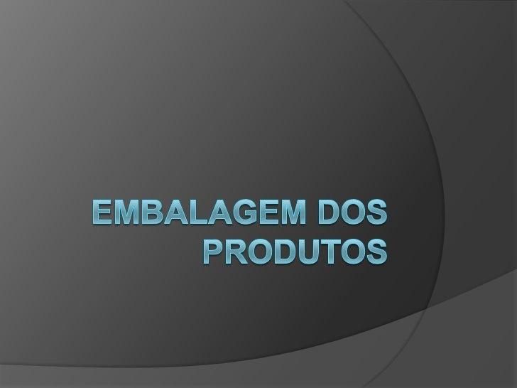 Importância da embalagem?   A embalagem é o principal elemento de conexão e de comunicação    entre o consumidor, o produ...