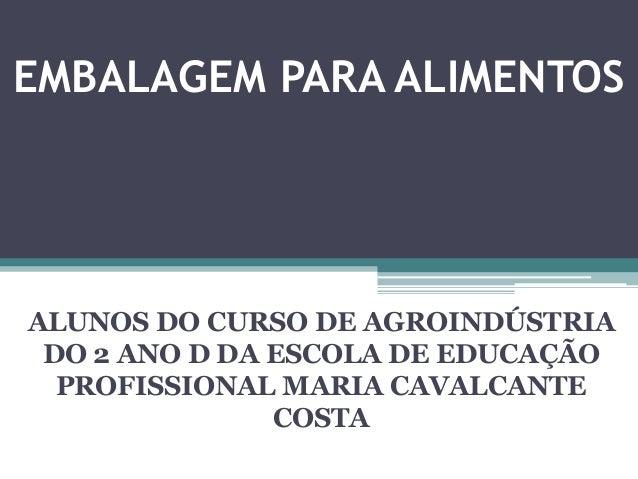 EMBALAGEM PARA ALIMENTOSALUNOS DO CURSO DE AGROINDÚSTRIA DO 2 ANO D DA ESCOLA DE EDUCAÇÃO  PROFISSIONAL MARIA CAVALCANTE  ...