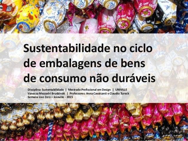 Sustentabilidade no ciclo de embalagens de bens de consumo não duráveis Disciplina: Sustentabilidade | Mestrado Profission...