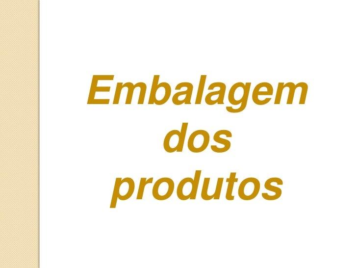 Embalagem   dos produtos