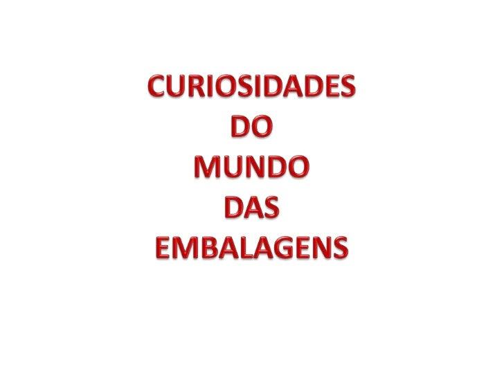 CURIOSIDADES  <br />DO <br />MUNDO <br />DAS <br />EMBALAGENS<br />