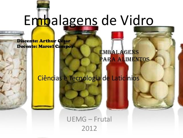 Embalagens de VidroDiscente: Arthur CésarDocente: Marcel Campos                             Embalagens                    ...