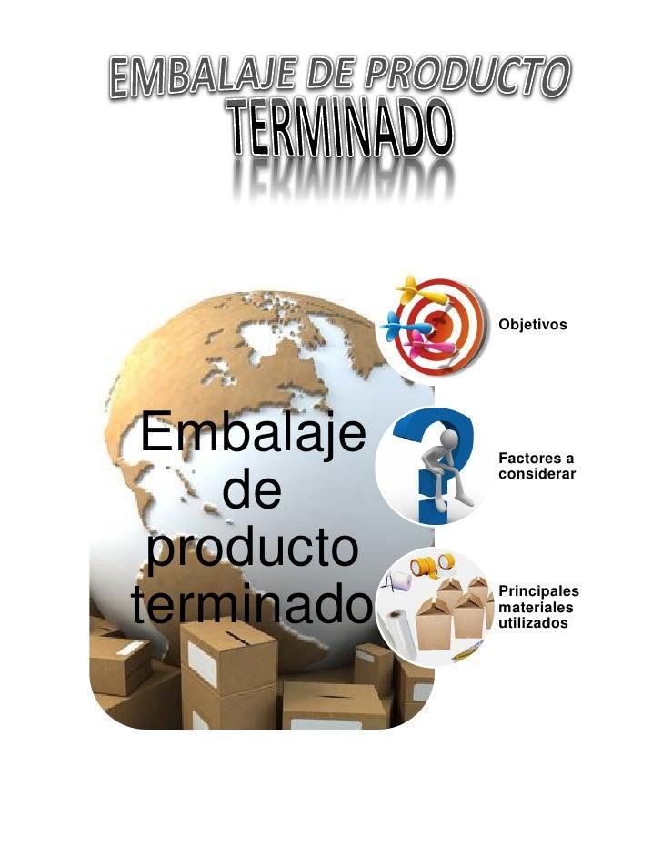 Objetivos Embalaje   Factores a            considerar    de productoterminado   Principales            materiales         ...