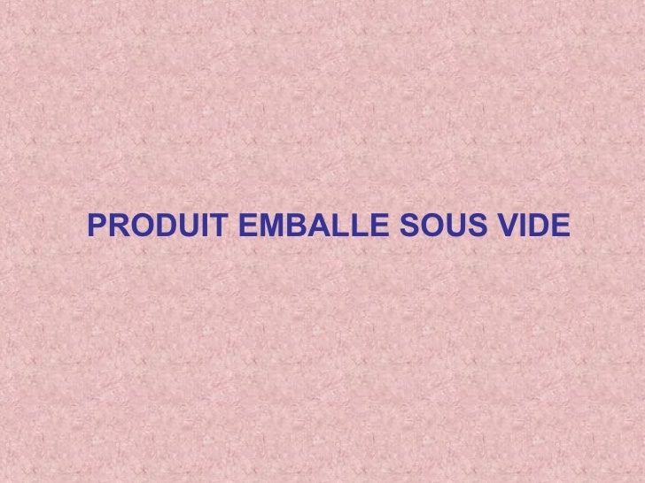 PRODUIT EMBALLE SOUS VIDE