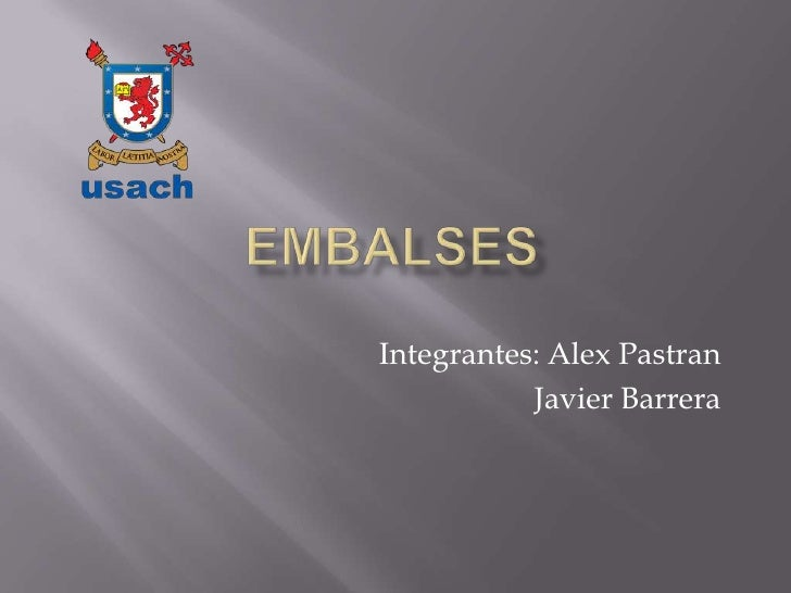 EMBALSES<br />Integrantes: Alex Pastran<br />Javier Barrera<br />