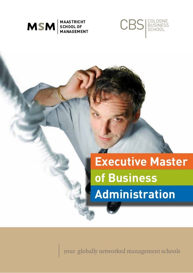 1 your globally networked management schools Executive Master of Business Administration MAASTRICHT SCHOOL OF MANAGEMENT