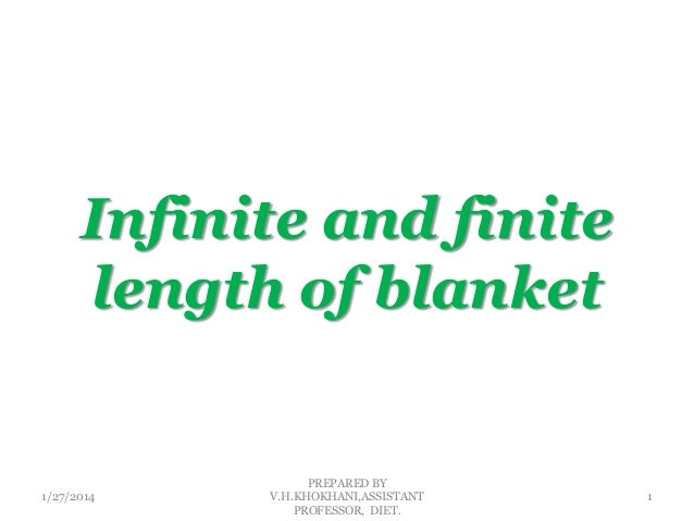 Infinite and finite length of blanket  1/27/2014  PREPARED BY V.H.KHOKHANI,ASSISTANT PROFESSOR, DIET.  1
