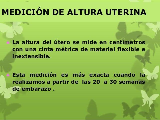 MEDICIÓN DE ALTURA UTERINA  La altura del útero se mide en centímetros con una cinta métrica de material flexible e inext...