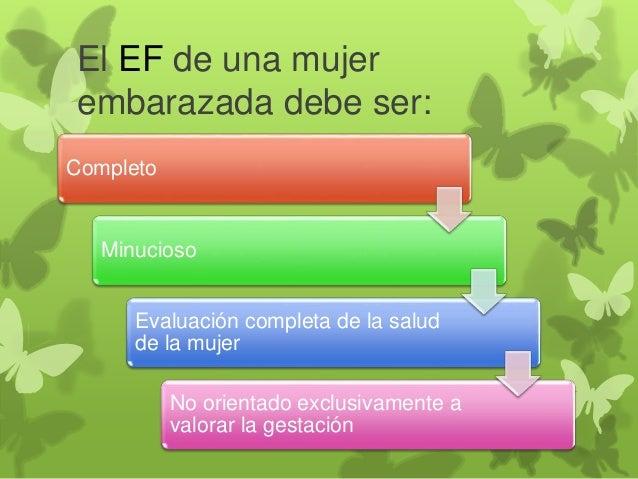 El EF de una mujer embarazada debe ser: Completo Minucioso Evaluación completa de la salud de la mujer No orientado exclus...