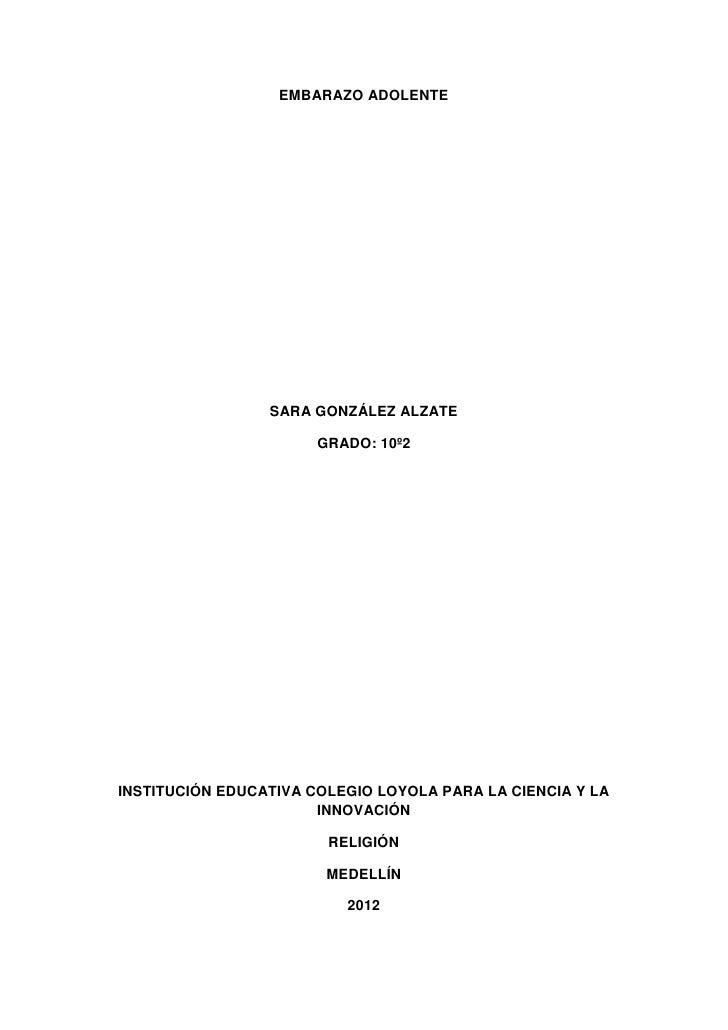 EMBARAZO ADOLENTE                 SARA GONZÁLEZ ALZATE                       GRADO: 10º2INSTITUCIÓN EDUCATIVA COLEGIO LOYO...