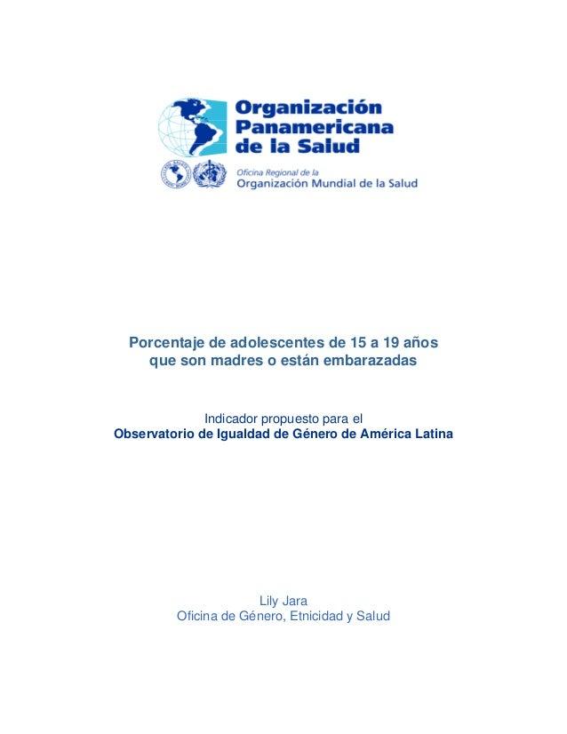 Porcentaje de adolescentes de 15 a 19 años que son madres o están embarazadas Indicador propuesto para el Observatorio de ...