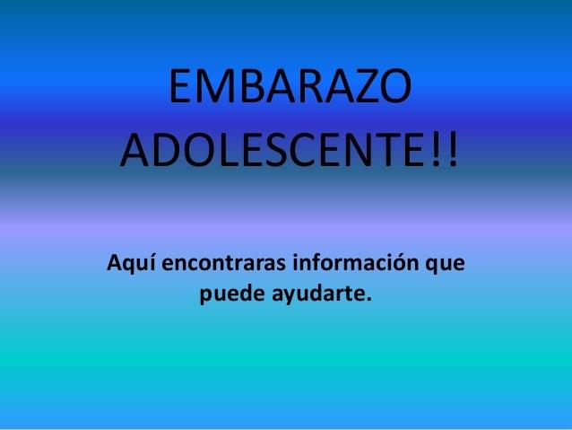 EMBARAZO ADOLESCENTE!!Aquí encontraras información que        puede ayudarte.