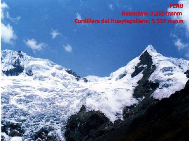 PERU Huancayo: 3,250 msnm Cordillera del Huaytapallana: 5.557 msnm