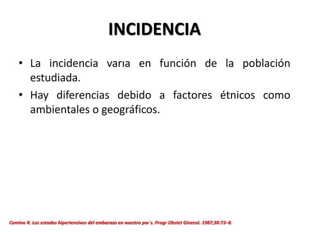 INCIDENCIA • La incidencia varıa en función de la población estudiada. • Hay diferencias debido a factores étnicos como am...