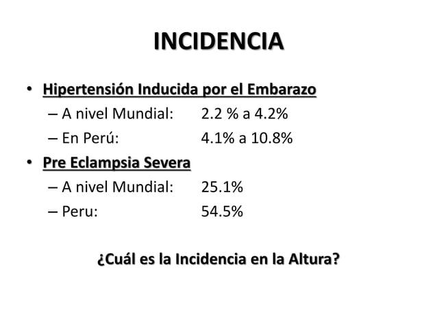INCIDENCIA • Hipertensión Inducida por el Embarazo – A nivel Mundial: 2.2 % a 4.2% – En Perú: 4.1% a 10.8% • Pre Eclampsia...