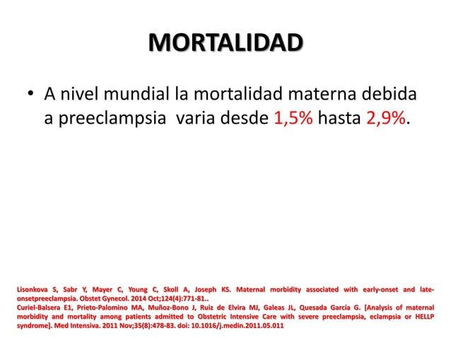 MORTALIDAD • A nivel mundial la mortalidad materna debida a preeclampsia varia desde 1,5% hasta 2,9%. Lisonkova S, Sabr Y,...