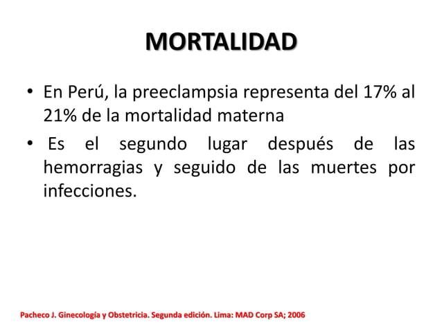 MORTALIDAD • En Perú, la preeclampsia representa del 17% al 21% de la mortalidad materna • Es el segundo lugar después de ...