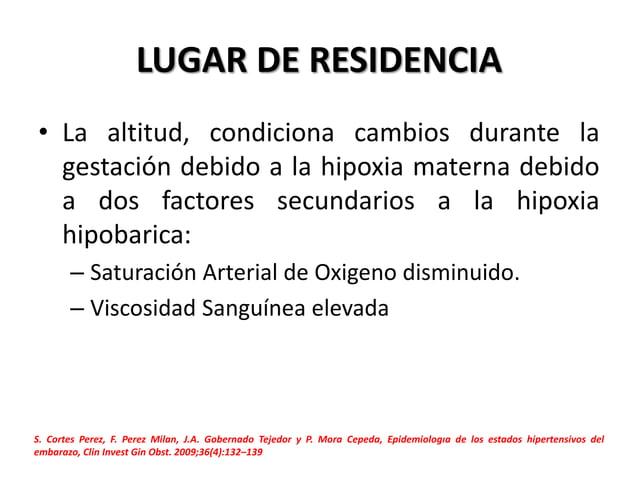 LUGAR DE RESIDENCIA • La altitud, condiciona cambios durante la gestación debido a la hipoxia materna debido a dos factore...