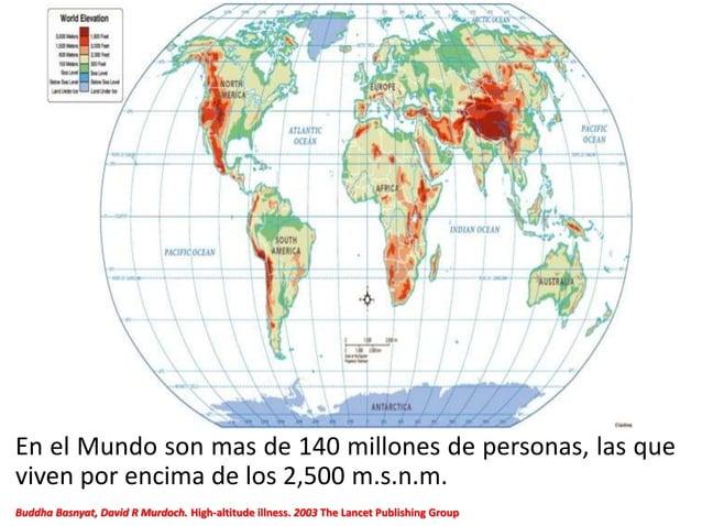 En el Mundo son mas de 140 millones de personas, las que viven por encima de los 2,500 m.s.n.m. Buddha Basnyat, David R Mu...