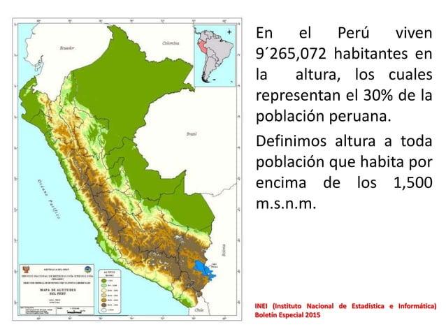 • En el Perú viven 9´265,072 habitantes en la altura, los cuales representan el 30% de la población peruana. • Definimos a...