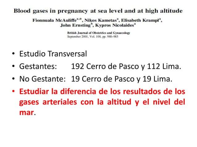 • Estudio Transversal • Gestantes: 192 Cerro de Pasco y 112 Lima. • No Gestante: 19 Cerro de Pasco y 19 Lima. • Estudiar l...