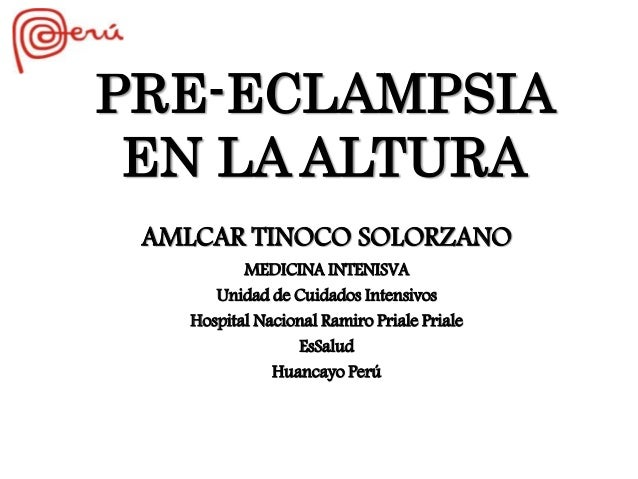 9f8502224 PRE-ECLAMPSIA EN LA ALTURA AMLCAR TINOCO SOLORZANO MEDICINA INTENISVA  Unidad de Cuidados Intensivos Hospital ...