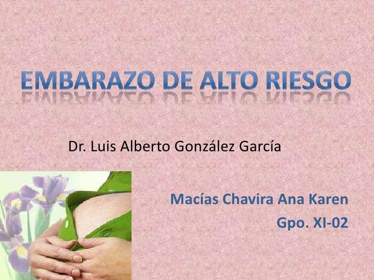 Dr. Luis Alberto González García               Macías Chavira Ana Karen                              Gpo. XI-02