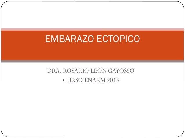 DRA. ROSARIO LEON GAYOSSOCURSO ENARM 2013EMBARAZO ECTOPICO