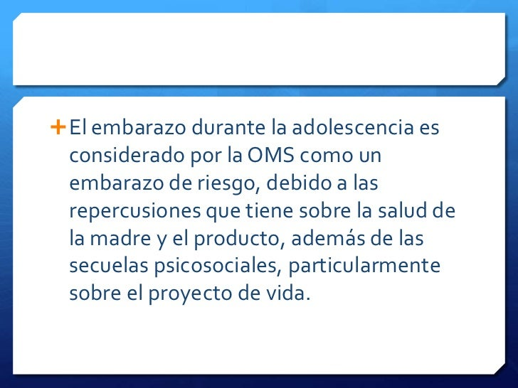  El embarazo durante la adolescencia es considerado por la OMS como un embarazo de riesgo, debido a las repercusiones que...