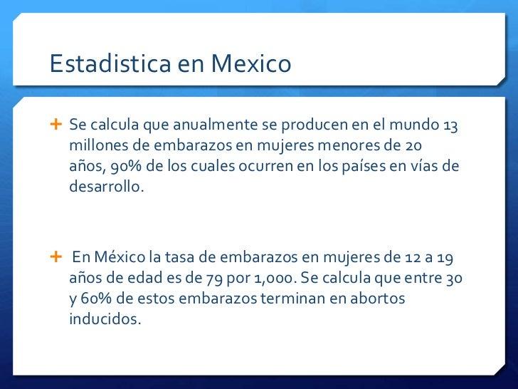Estadistica en Mexico Se calcula que anualmente se producen en el mundo 13  millones de embarazos en mujeres menores de 2...